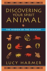 Discovering Your Spirit Animal: The Wisdom of the Shamans Paperback