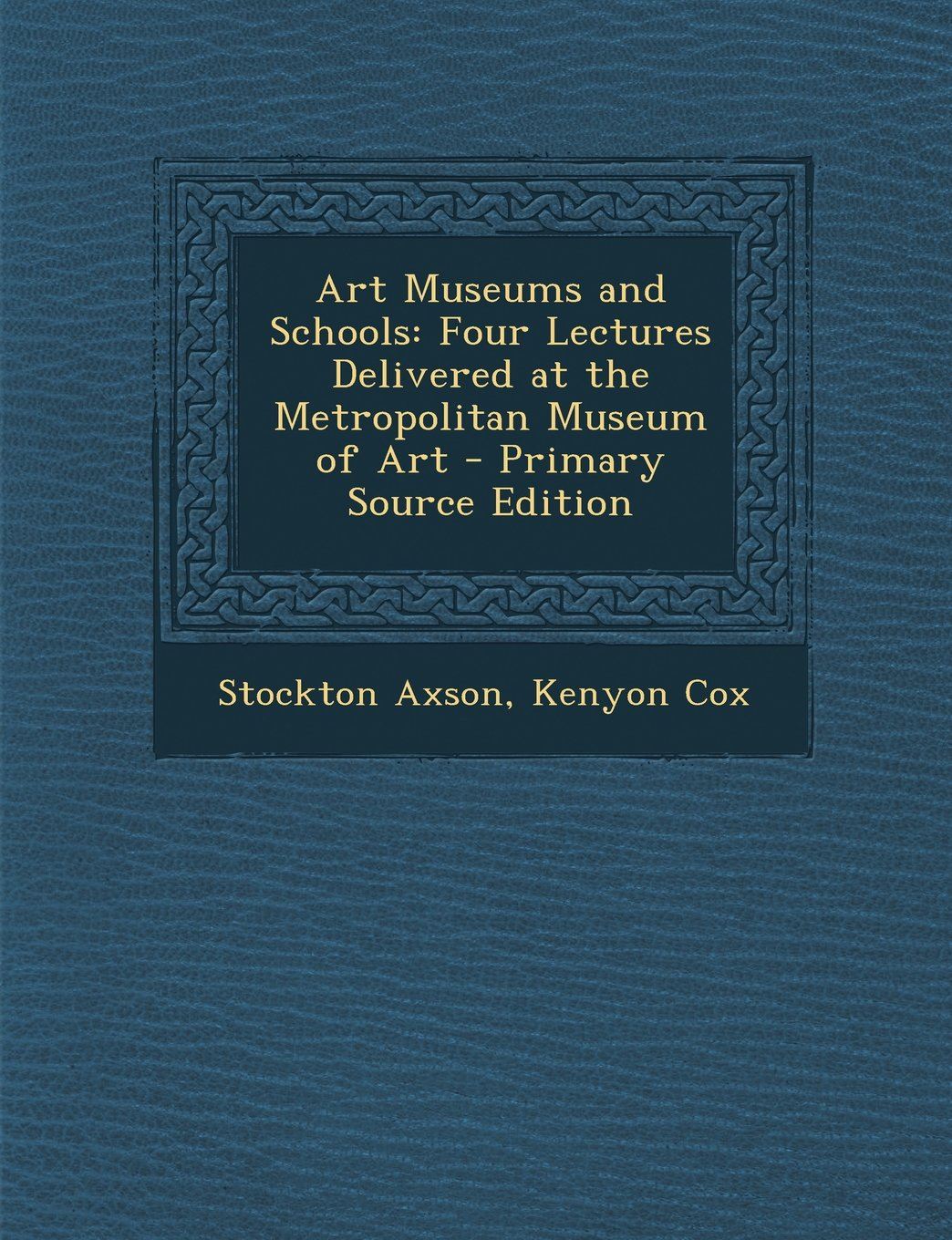 Art Museums and Schools: Four Lectures Delivered at the Metropolitan Museum of Art - Primary Source Edition PDF