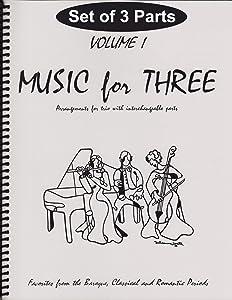 Music for Three, Vol. 1: SET of 3 Parts Baroque, Classical & Romantic Favorites - Piano Trio (Violin, Cello and Piano)