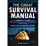 The great survival manual Survival in emergency and extreme situations: The ultimate survival techniques from the survival an