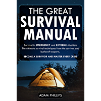 The great survival manual Survival in emergency and extreme situations: The ultimate survival techniques from the…