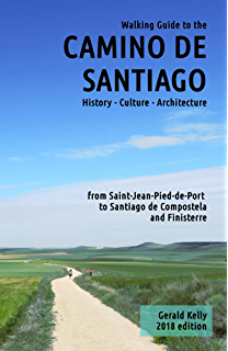 Walking Guide to the Camino de Santiago History Culture Architecture from St Jean Pied de Port