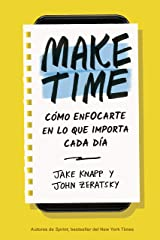 Make Time: Cómo enfocarte en lo que importa cada día (Spanish Edition) Kindle Edition