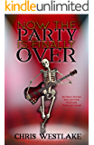 Now the Party is Finally Over: 24 Short Stories that will Chill, Thrill and Make you Laugh