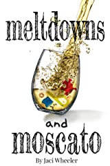 Meltdowns and Moscato Kindle Edition
