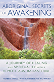 Aboriginal Secrets of Awakening: A Journey of Healing and Spirituality with a Remote Australian Tribe (English Edition)
