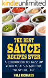 The Best Sauce Recipes Ever!: A Cookbook to Jazz Up Your Meals & Add the 'Wow Factor'