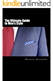 The Ultimate Guide to Men's Style (English Edition)