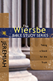 The Wiersbe Bible Study Series: Jeremiah: Taking a Stand for the Truth (English Edition)