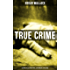 TRUE CRIME - Ultimate Collection of Real Life  Murders & Mysteries: Must-Read Mystery Accounts - Real Life Stories: The Secret of the Moat Farm, The Murder ... England Frauds, The Trial of the Seddons…