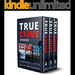 True Crime Stories: 3 True Crime Books Collection (Book 4, 5 & 6) (True Crime Novels Anthology 2)