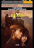 Thomas Passe-Mondes : Brann: Tome 5 - Saga Fantasy