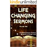 Life Changing Sermons: 30 Detailed Sermon Outlines Designed to Change Lives (Life Changing Sermons #1)