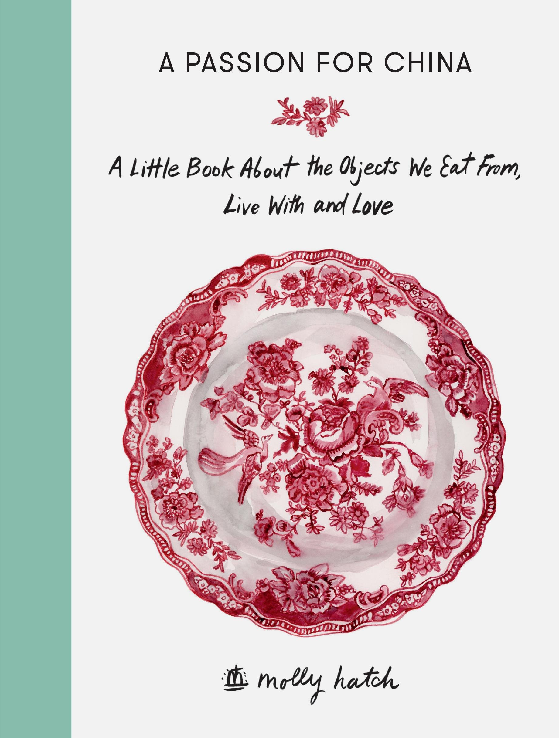 A Passion for China: A Little Book About the Objects We Eat From, Live with and Love