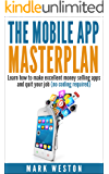 The Mobile App Masterplan: Learn how to make excellent money selling apps and quit your job (no coding required) (Online Business Collection Book 1)