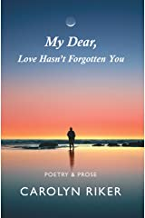 My Dear, Love Hasn't Forgotten You: Poetry & Prose Kindle Edition