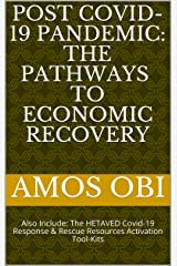 POST COVID-19 PANDEMIC: THE PATHWAYS TO ECONOMIC RECOVERY: Also Include: The HETAVED Covid-19 Response & Rescue Resources Activation Tool-Kits (One Book 1) Kindle Edition