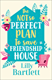 The Not So Perfect Plan to Save Friendship House: A heartwarming,uplifting comedy about friendship, community and love