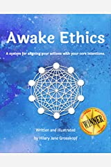 Awake Ethics: A system for aligning your actions with your core intentions Kindle Edition