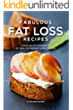 Fabulous Fat Loss Recipes: Your GO-TO Cookbook of Healthy Weight Loss Dishes!