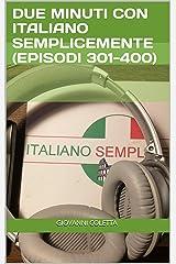 Due minuti con Italiano Semplicemente (episodi 301-400): (episodi 301-400) (Italian Edition) Kindle Edition