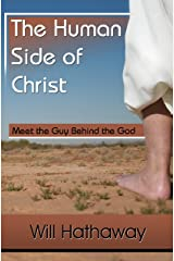 The Human Side of Christ-- Meet the Guy Behind the God Kindle Edition