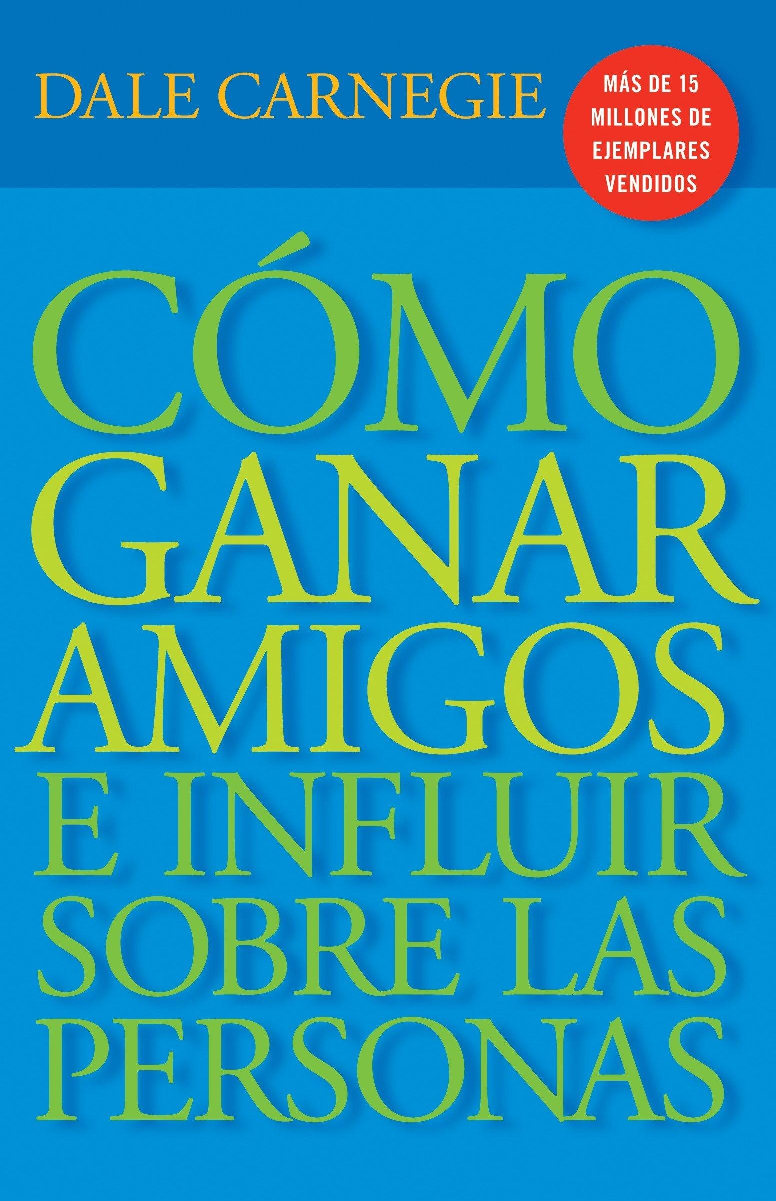 Read Online Cómo Ganar Amigos E Influir Sobre Las Personas (Spanish Edition) ebook
