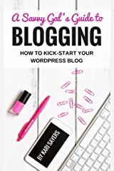 A Savvy Gal's Guide to Blogging: How to Kick-Start Your WordPress Blog Kindle Edition
