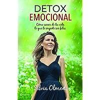Detox Emocional: Camo Sacar de Tu Vida Lo Que Te Impide Ser Feliz