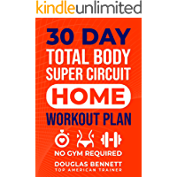 30 DAY Total Body Super Circuit Home Workout Plan for Women: NO GYM REQUIRED to Transform Head To Toe in 30 Days