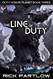 The Line of Duty: A Military Sci-Fi Series (Duty, Honor, Planet Book 3)