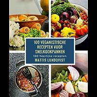 100 veganistische recepten vor snelkookpannen: 100 heerlijke recepten