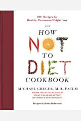 How Not to Diet Cookbook: 100+ Recipes for Healthy, Permanent Weight Loss Kindle Edition