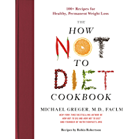 The How Not to Diet Cookbook: 100+ Recipes for Healthy, Permanent Weight Loss (English Edition)