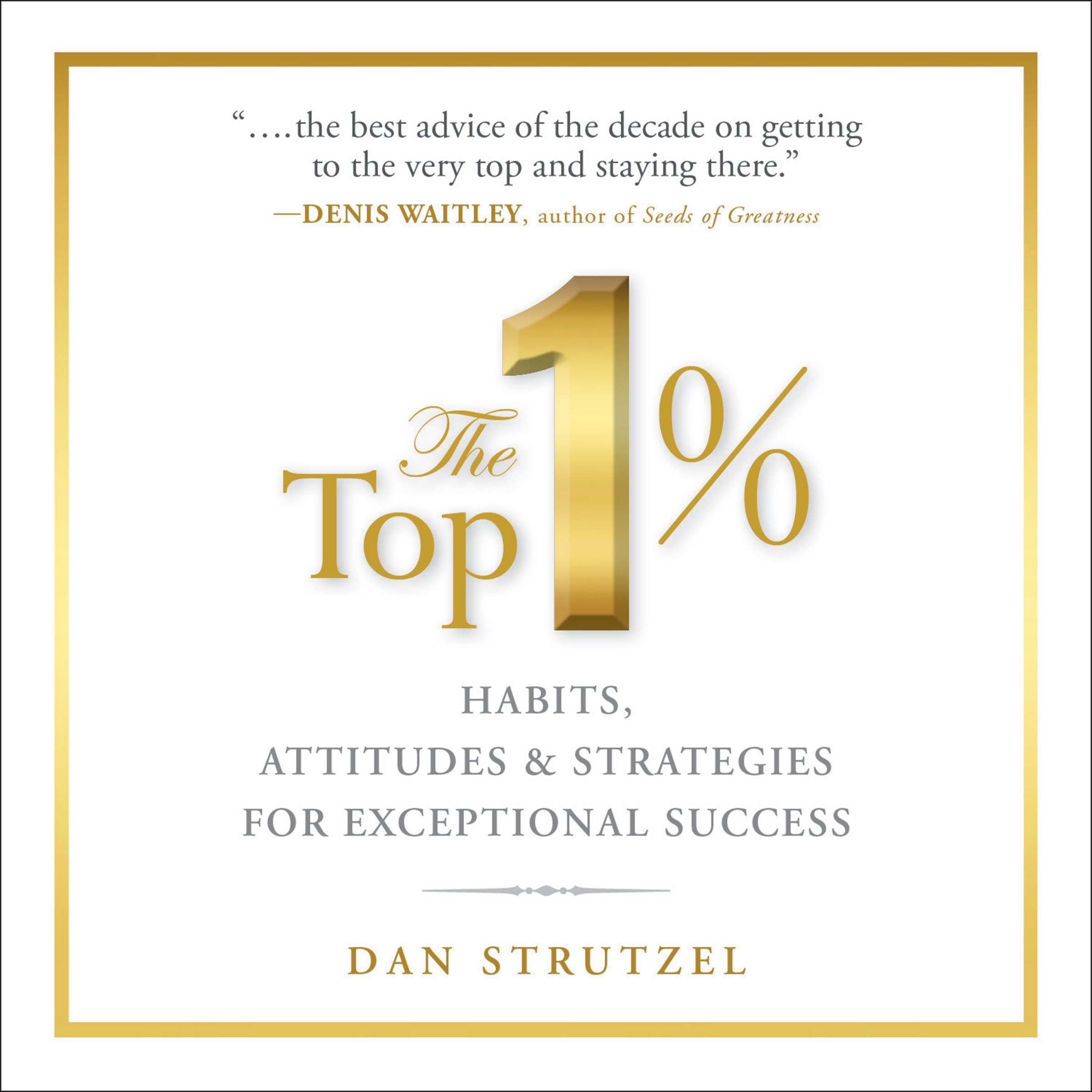 The Top 1%: Habits, Attitudes & Strategies For Exceptional Success pdf epub