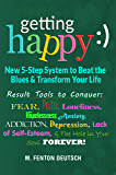 Getting Happy:) - New 5-Step System to Beat the Blues & Transform Your Life: Result Tools to Conquer:  Fear, Pain, Loneliness, Hopelessness, Anxiety, Addiction, ... Depression, Lack of Self-Esteem Forever