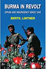 Burma in Revolt: Opium and Insurgency since 1948 Kindle Edition