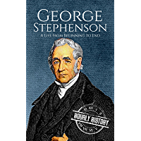 George Stephenson: A Life From Beginning to End (English Edition)