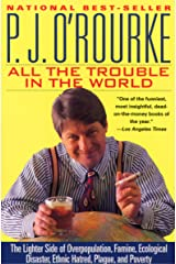 All the Trouble in the World: The Lighter Side of Overpopulation, Famine, Ecological Disaster, Ethnic Hatred, Plague, and Poverty Kindle Edition
