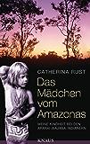Das Mädchen vom Amazonas: Meine Kindheit bei den Aparai-Wajana-Indianern