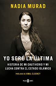 Yo Seré La Última: Historia de Mi Cautiverio Y Mi Lucha Contra El Estado Islámico / The Last Girl: My Story of Captivity, and