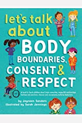Let's Talk About Body Boundaries, Consent and Respect: Teach children about body ownership, respect, feelings, choices and recognizing bullying behaviors Paperback