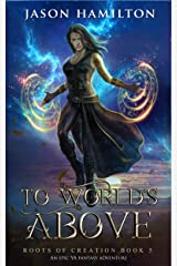 To World's Above: An Epic YA Fantasy Adventure (Roots of Creation Book 5) Kindle Edition