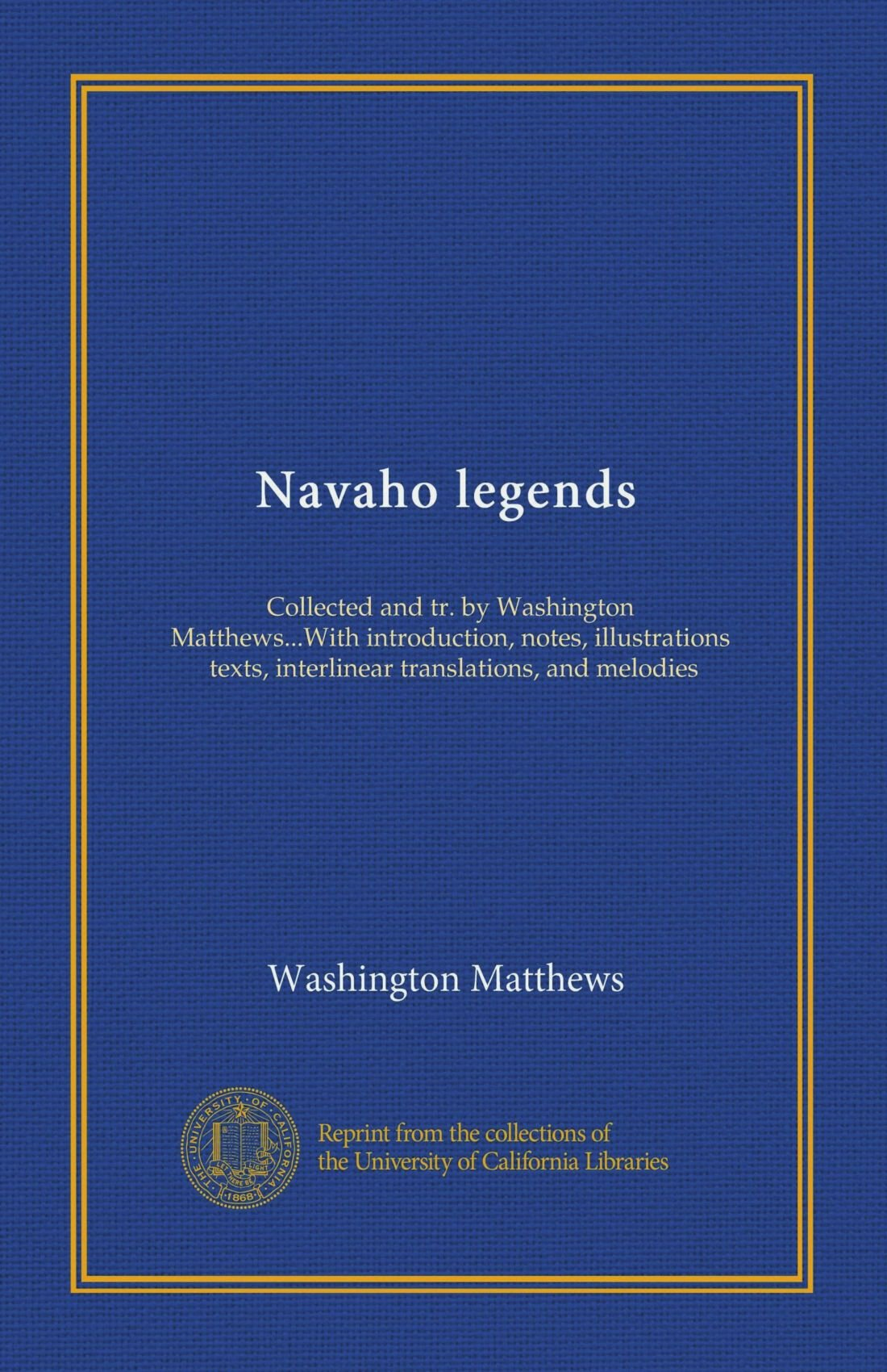 Navaho legends: Collected and tr. by Washington Matthews