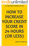 How To Increase Your Credit Score In 24 Hours (or less): A 3-step Guide To Raising Your FICO