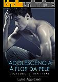 Segredos e Mentiras (Adolescência à Flor da Pele Livro 1)