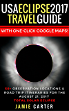 USA Eclipse 2017 Travel Guide: 50+ observation locations & road trip itineraries for the August 21, 2017 Total Solar Eclipse