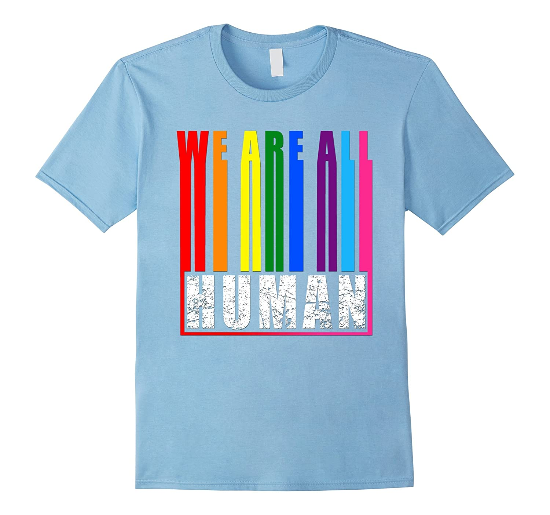 We are all human shirt LGBT Gay Pride-CD