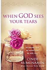 When God Sees Your Tears: He Knows You, He Hears You, He Sees You Kindle Edition