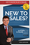 New to Sales: 12 Steps to a 6-Figure Sales Career - Book 1 (How to Master the Art of Selling)